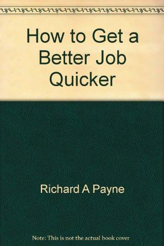 How to Get a Better Job Quicker: RICHARD A. PAYNE