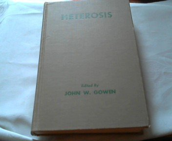 Heterosis: A record of researches directed toward: J. W. Gowen,