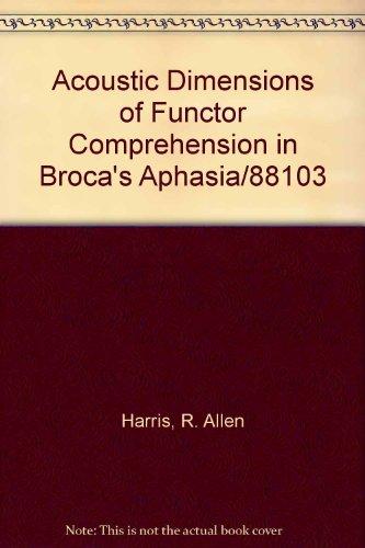 Acoustic Dimensions of Functor Comprehension in Broca's: Harris, R. Allen