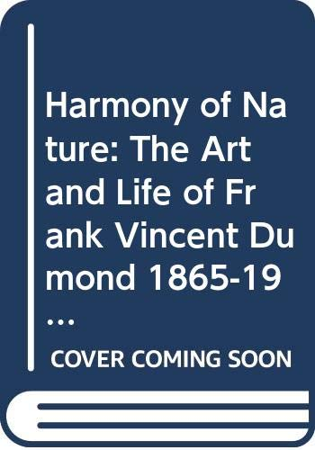 9789992921883: Dumond: the Harmony of Nature -- the Art and Life of Frank Vincent Dumond, 1865-1951