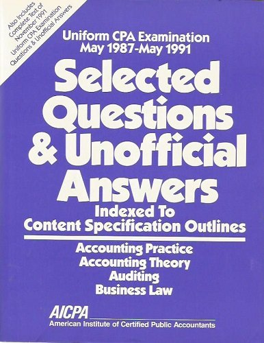 Uniform Cpa Examination: May 1987-May 1991 : Selected Questions & Unofficial Answers : Indexed ...