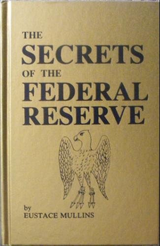 Secrets of the Federal Reserve: The London Connection: Eustace. Mullins