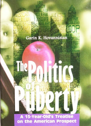 The Politics of Puberty: A 15-Year-Old's Treatise on the American Prospect: Hovannisian, Garin...
