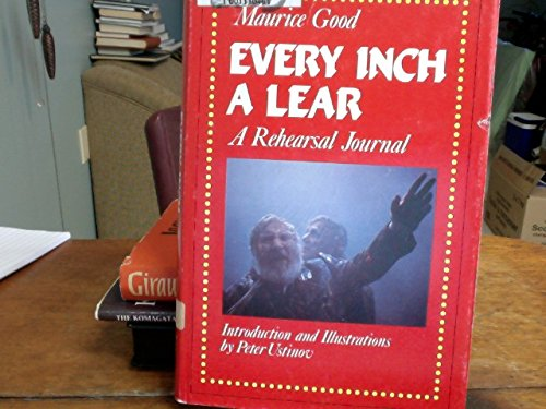 9789993164364: Every Inch a Lear: A Rehearsal Journal of King Lear With Peter Ustinov and the Stratford Festival Company Directed by Robin Phillips