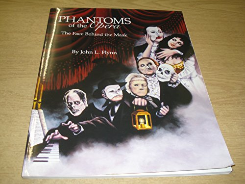 Phantoms of the Opera: The Face Behind the Mask: John L. Flynn