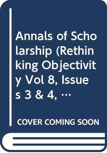 9789993243601: Annals of Scholarship (Rethinking Objectivity Vol 8, Issues 3 & 4, Pt 1)