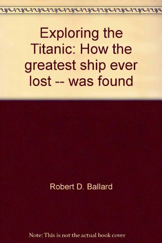 9789993269786: Exploring the Titanic: How the greatest ship ever lost -- was found