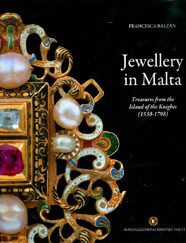 Jewellery in Malta: Treasures from the Island of the Knights (1530-1798) (Hardback): Francesca ...
