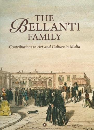 9789993273318: The Bellanti Family: Contributions to Art and Culture in Malta