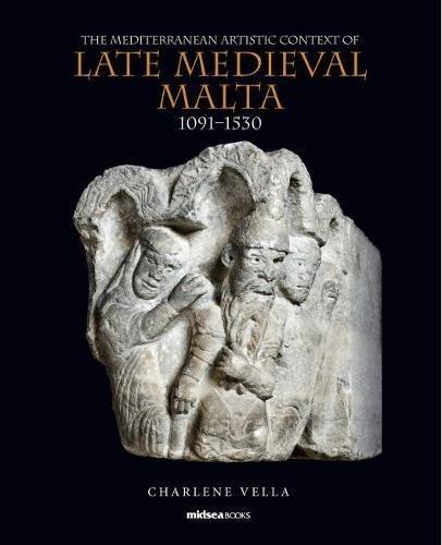 The Mediterranean Artistic Context of Late Medieval Malta, 1091-1530 (Hardback): Charlene Vella