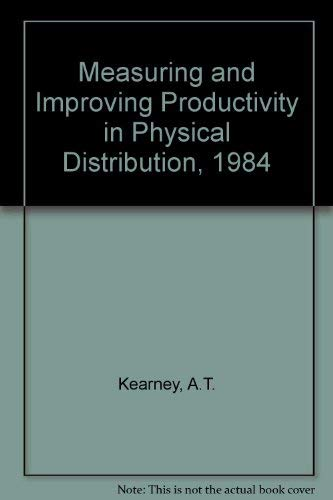 Measuring and Improving Productivity in Physical Distribution,: Kearney, A.T.