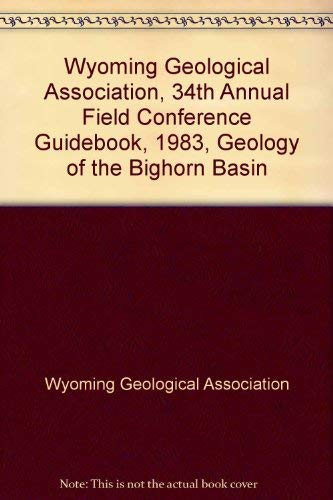 Wyoming Geological Association, 34th Annual Field Conference: Wyoming Geological Association