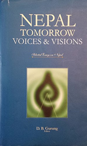Nepal Tomorrow : Voices and Visions: D B Gurung