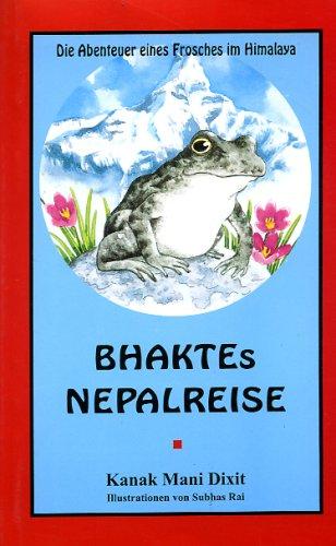 9789993380474: Bhaktes Nepalreise. Die Abenteuer eines Frosches im Himalaya
