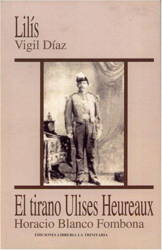 Lilís / El Tirano Ulises Heureaux: Díaz, Vigil; Fombona, Horacio Blanco