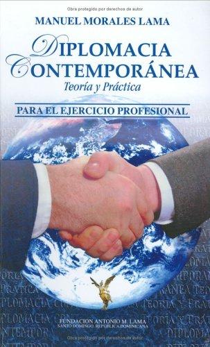 Diplomacia Contemporánea: Teoría y Práctica para el: Manuel Morales Lama,