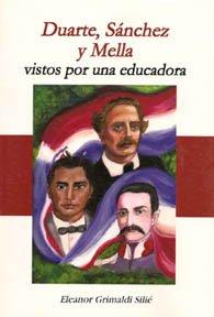 DUARTE, SANCHEZ Y MELLA VISTOS POR UNA EDUCADORA: Grimaldi Silié, Eleanor