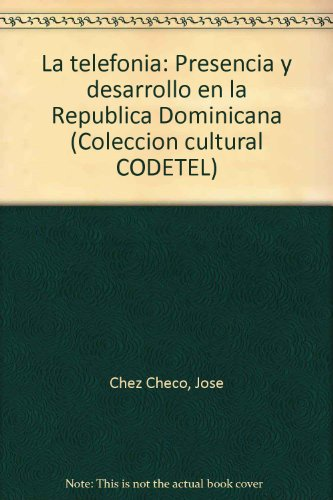 9789993481911: La telefonia: Presencia y desarrollo en la Republica Dominicana (Coleccion cultural CODETEL) (Spanish Edition)