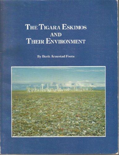 Tigara Eskimos and Their Environment: B. Foote
