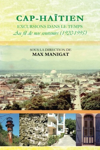 Cap-Haitien: Excursions dans le temps (French Edition): Max Manigat