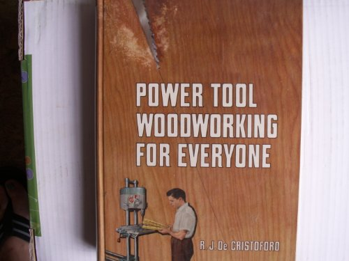 Power Tool Woodworking for Everyone: Decristoforo, R.J.