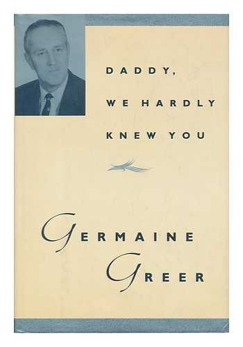 9789993563730: Daddy we hardly knew you / by Germaine Greer