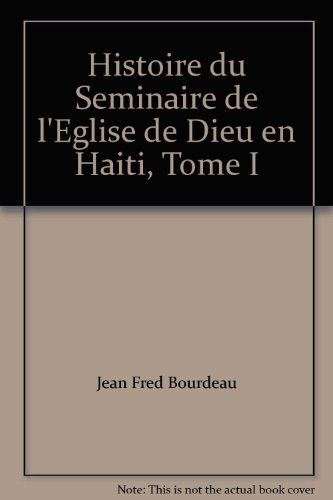 Histoire du Seminaire de l'Eglise de Dieu en Haiti, Tome I: Bourdeau, Jean Fred