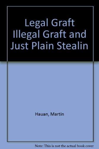9789993603474: Legal Graft Illegal Graft and Just Plain Stealin