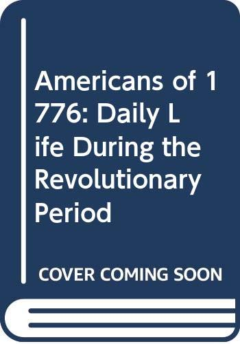 9789993635840: Americans of 1776: Daily Life During the Revolutionary Period