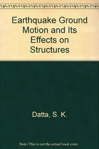 Earthquake Ground Motion and Its Effects on Structures (AMD 53): S. K. Datta, ed.