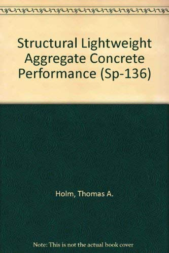 Structural Lightweight Aggregate Concrete Performance (Sp-136): Thomas A. Holm,