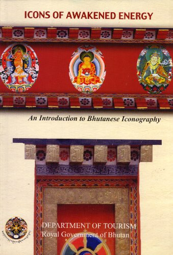 Icons of Awakended Energy: An Introduction to Bhutanese Iconography: Kunzang D. Dorji