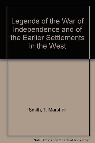 LEGENDS OF THE WAR OF INDEPENDENCE AND OF THE EARLIER SETTLEMENTS IN THE WEST: Smith, T. Marshall