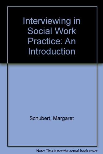 Interviewing in Social Work Practice: An Introduction: Schubert, Margaret