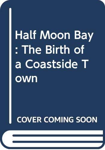 Half Moon Bay: The Birth Of A: Kathryn Gualtieri