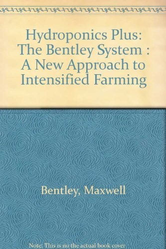 Hydroponics Plus: The Bentley System : A: Bentley, Maxwell