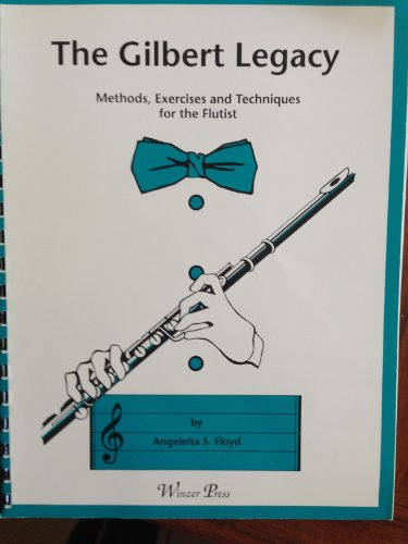 9789993832287: Gilbert Legacy: Methods Exercises and Techniques for the Flutist
