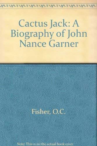 Cactus Jack: A Biography of John Nance Garner: O.C. Fisher