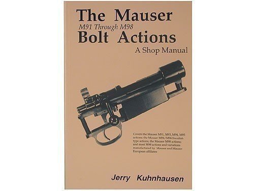The Mauser M91 through M98 Bolt Actions.: Jerry Kuhnhausen