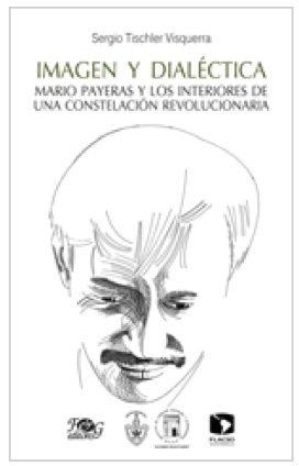 9789993984061: Imagen Y Dialéctica. Mario Payeras Y Los Interiores De Una Constelación Revolucionaria