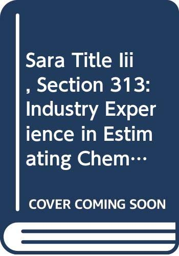 9789994214853: Sara Title Iii, Section 313: Industry Experience in Estimating Chemical Releases, Communicating With the Public and Complying With This Regulation/S