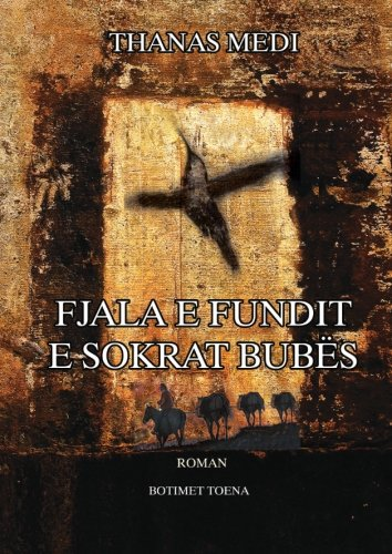 Fjala e fundit e Sokrat Bubës: Roman (Albanian Edition): Thanas Medi