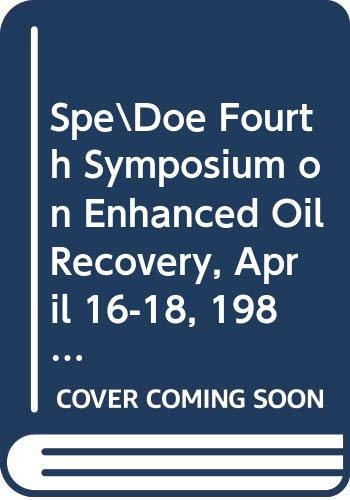 9789994337927: Spe\Doe Fourth Symposium on Enhanced Oil Recovery, April 16-18, 1984: Proceedings
