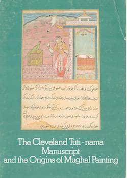 9789994438099: Cleveland Tuti-Nama Manuscript and Origins of Mughal Painting