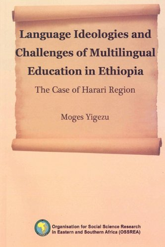 Language Ideologies and Challenges of Multilingual Education in Ethiopia. The Case of Harari Region...