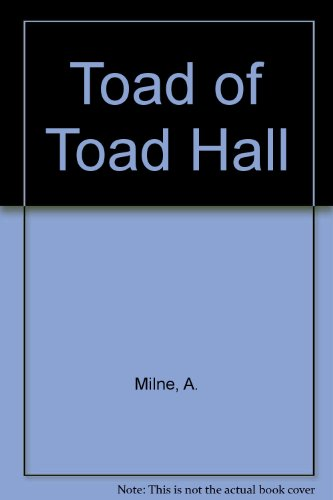 Toad of Toad Hall: A. Milne