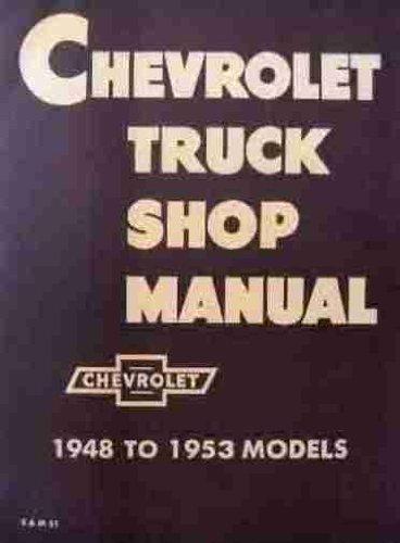 Chevrolet Truck Shop Manual 1948-1952: GM CHEVY CHEVROLET TRUCK PICKUP