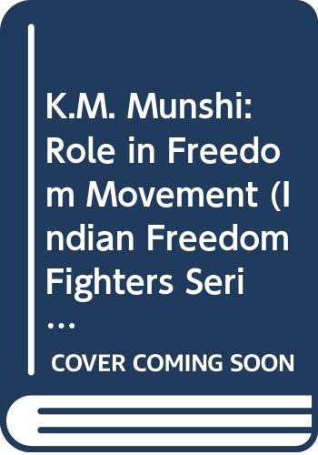 K.M. Munshi: Role in Freedom Movement (Indian: Bakshi, S.R.