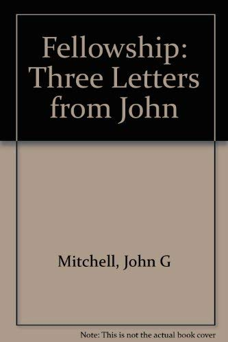 Fellowship: Three Letters from John: John G Mitchell