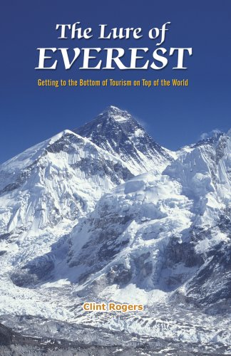 The Lure of Everest - Getting to the Bottom of Tourism on Top of the World: Clint Rogers